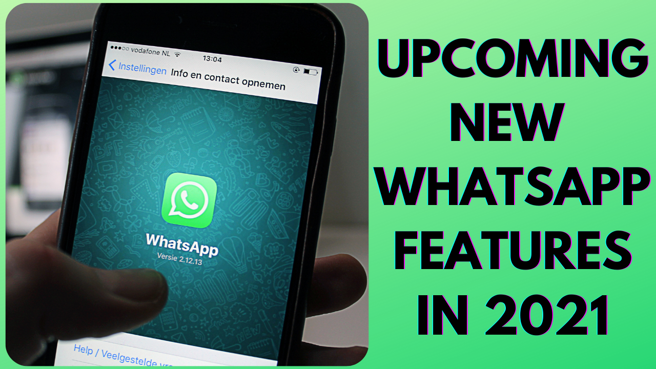 UPCOMING NEW WHATSAPP FEATURES IN 2021